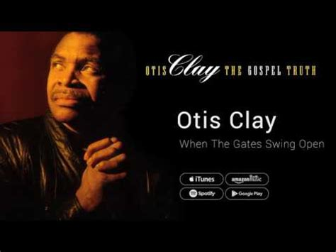 when the gates swing open otis clay mp3 full download you can make it otis clay the gospel truth
