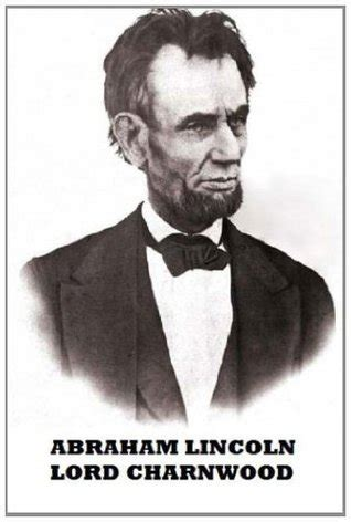 biography of abraham lincoln summary review of abraham lincoln by lord charnwood my journey