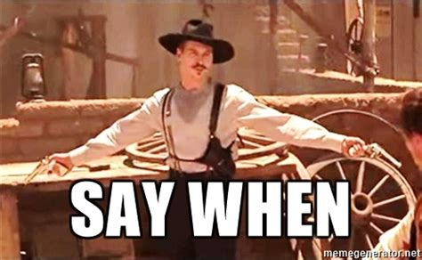 Tombstone Meme - say when doc holliday tombstone meme generator