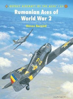 hungarian aces of world 1841764361 romanian aces of world war 2 denes bernad 9781841765358