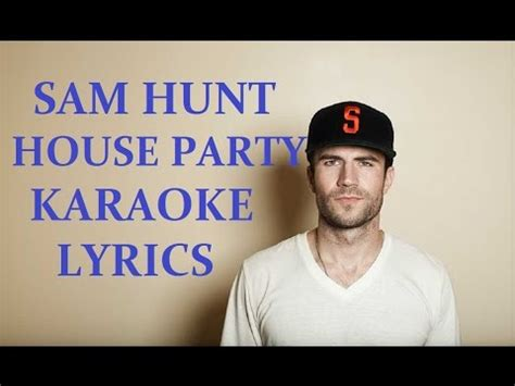 house party lyrics sam hunt sam hunt house party lyrics