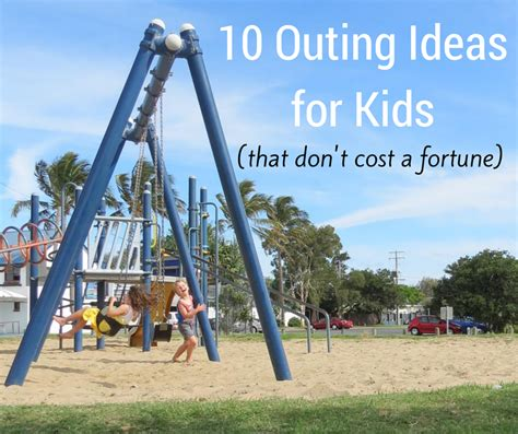 outing ideas 10 outing ideas for that don t cost a fortune be