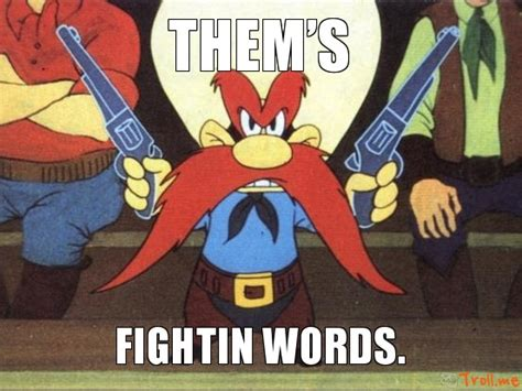 Yosemite Sam Meme - fighting words quotes quotesgram