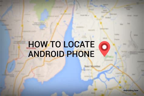 find an android phone how to locate android phone
