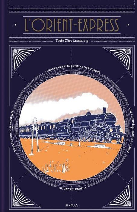 cgv orient express le voyage men 201 grand train historia fr