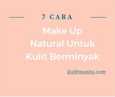 Eyeshadow Untuk Kulit Berminyak 7 cara make up untuk kulit berminyak