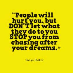 Don t let what they do to you stop you from chasing after your dreams