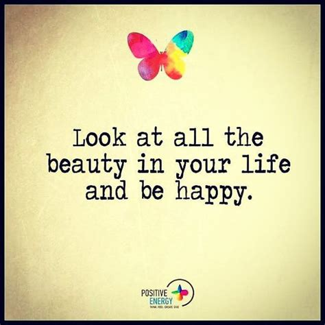how to look happy look at all the beauty in your life and be happy pictures