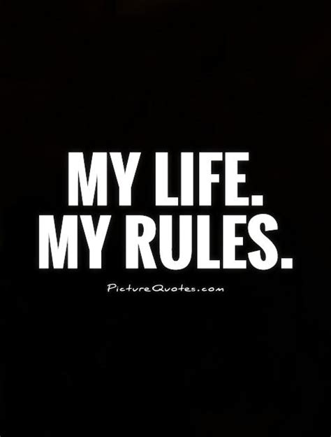 my life on the my life my rules quotes quotesgram