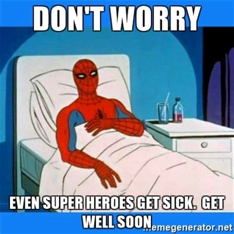 don t worry even super heroes get sick get well soon