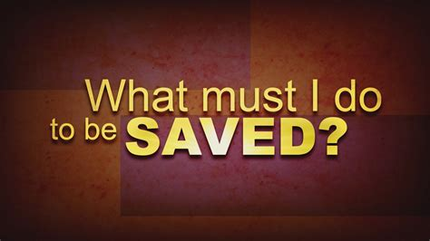 What Will I Be what must i do to be saved