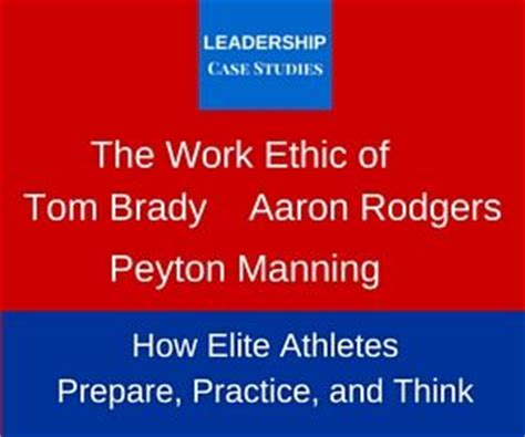 the work ethic of tom brady peyton manning and aaron rodgers how elite athletes prepare practice and think books the work ethic of tom brady peyton manning and aaron