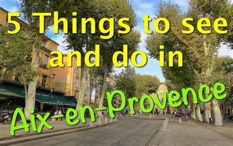 best things to do in aix en provence find 5 things to see and do in aix en provence
