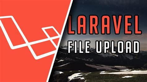 tutorial laravel step by step laravel tutorial file uploading in easy steps youtube