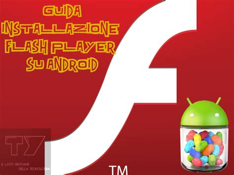 adobe flash player android mobile come installare flash player su android jelly bean