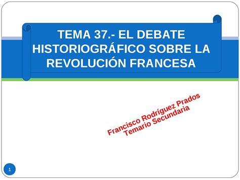 sobre la revolucion calam 233 o tema 37 el debate historiogr 193 fico sobre la revoluci 211 n francesa