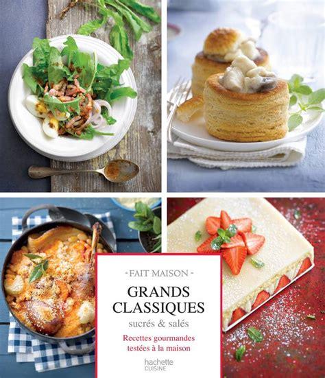 livre de cuisine hachette livre grands classiques sucr 233 s sal 233 s recettes