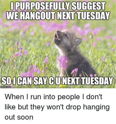purposefully suggest wehangout  tuesday soi