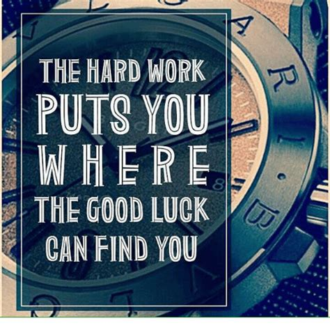 Where Can I Find Good Memes - the hard work puts you where the good luck can find you