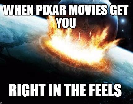 Right In The Feels Meme - meme creator when pixar movies get you right in the