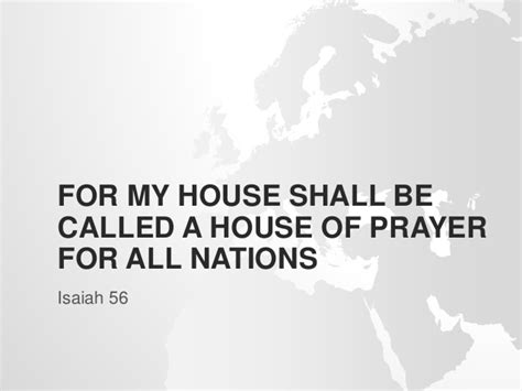 my house will be called a house of prayer for my house shall be called a house of prayer for all nations