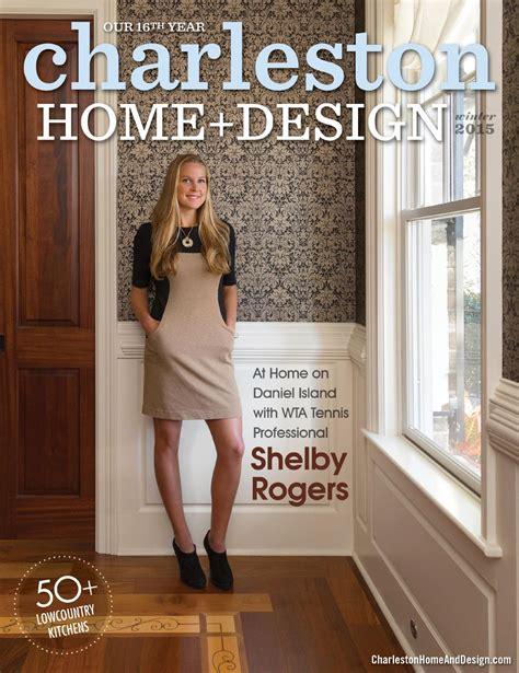 california homes winter by magazine issuu page modern charleston home design magazine winter 2015 by