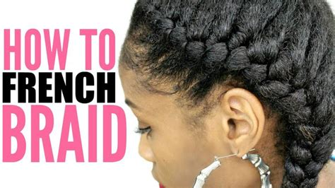 gule in hair style for black beginners how to french braid natural hair for beginners step by