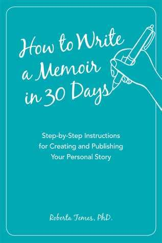 the memoir workbook a step by step guide to help you brainstorm organize and write your unique story the writer s toolbox series books how to write a memoir in 30 days step by step