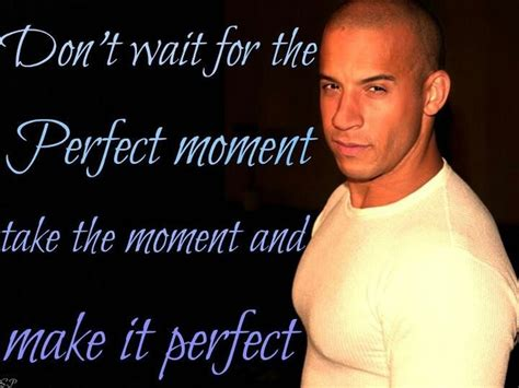 vin diesel quotes vin diesel quote meeting you would make the moment