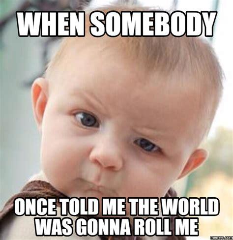 Somebody Once Told Me Meme - somebody once told me meme az lyrics