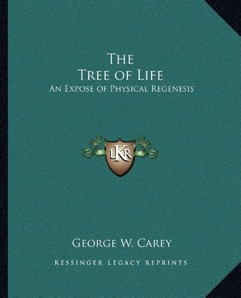 the tree of an expose of physical regenesis on the three fold plane of bodily chemical and spiritual operation classic reprint books the tree of george w carey 9781162629148