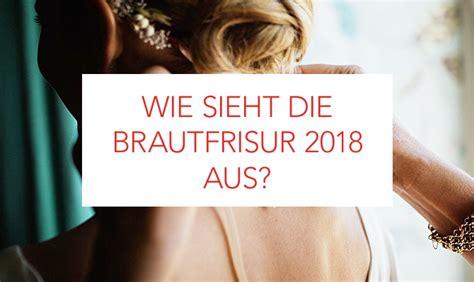 Hochzeitsfrisur Trend 2018 by Brautfrisuren Trends 2018 Stil Farbe Und Schnitt
