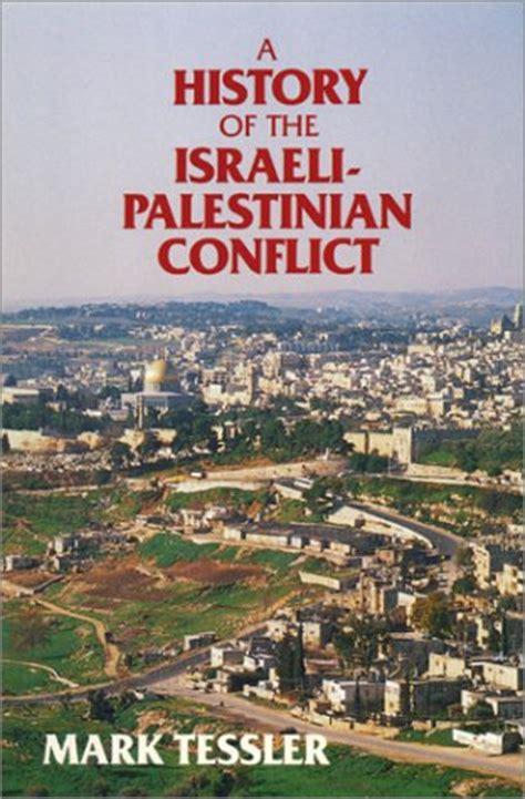 a history of the arabâ israeli conflict books a history of the israeli palestinian conflict by tessler