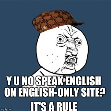 Speak English Meme - y u no meme imgflip