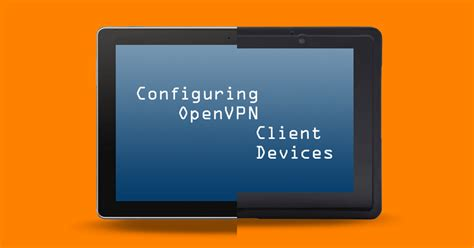 openvpn mobile configure openvpn client devices