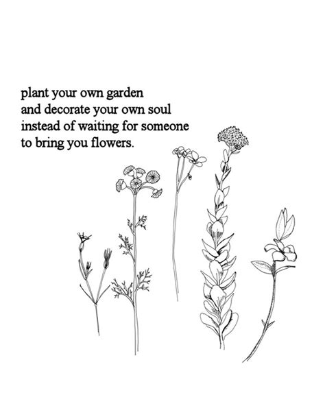 plant your own garden and decorate your own soul instead