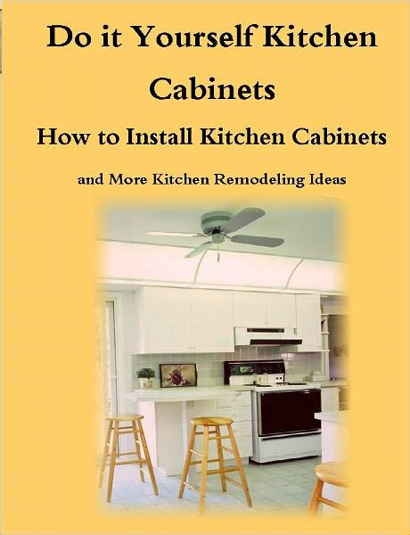 how to install kitchen cabinets yourself do it yourself kitchen cabinets guide how to install