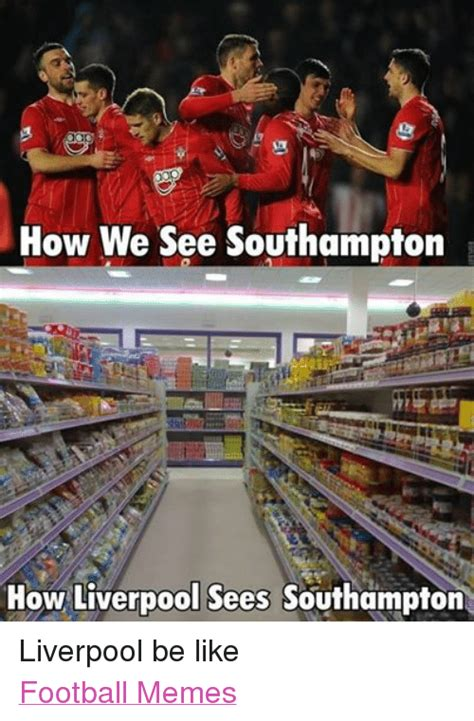 Liverpool Memes - how we see southton how liverpool sees southton