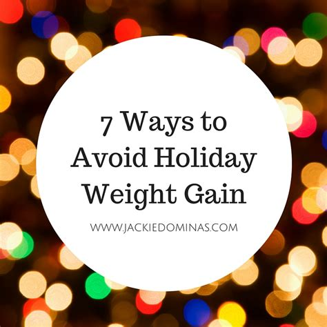 7 Ways To Prevent by 7 Ways To Avoid Weight Gain Jackie Dominas