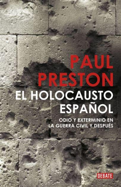 libro el holocausto espanol historia el holocausto espa 241 ol odio y exterminio en la guerra civil y despues the spanish holocaust