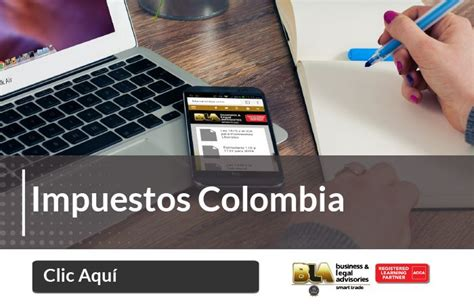 impuestos colombia 2016 blacolombia business and legal advisories