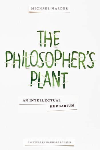 Michael Columbia Mba International Relations And Economics New York by The Philosopher S Plant An Intellectual Herbarium