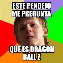 Memes De Dragon Ball Z En Espaã Ol - meme chico malo este pendejo me pregunta que es dragon