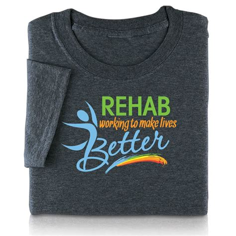 rehab working   lives   shirt positive promotions