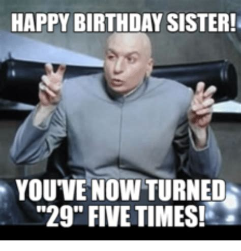 Birthday Meme Sister - 25 best memes about happy birthday sister happy