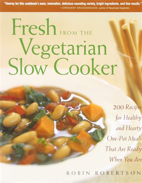 fresh from the vegetarian slow cooker 200 recipes for healthy and hearty one pot meals that are