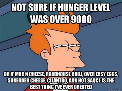 Roadhouse Meme - not sure if hunger level was over 9000 or if mac n cheese