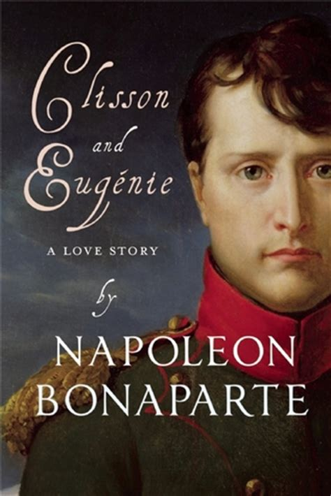 napoleon bonaparte biography goodreads clisson and eug 233 nie by napol 233 on bonaparte reviews
