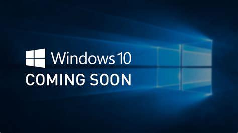 Microsoft Windows 10 microsoft windows 10 coming soon information services