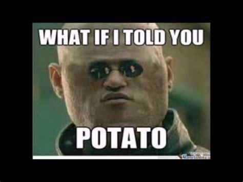 What If I Told You Potato Meme - what if i told you potato youtube